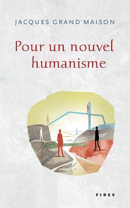 Jacques Grand'Maison : Pour un nouvel humanisme