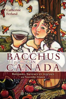 Vient de paraître > Catherine Ferland : Bacchus en Canada