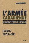 Vient de paraître > Francis Dupuis-Déri : L'armée canadienne n'est pas l'Armée du salut