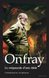Vient de paraître > Michel Onfray : Le crépuscule d'une idole
