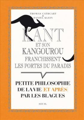 Vient de paraître > Thomas Cathcart, Daniel Klein : Kant et son kangourou franchissent les portes du paradis