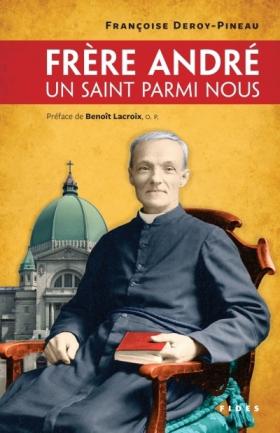 Vient de paraître >Françoise Deroy-Pineau : Frère André