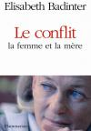 Elisabeth Badinter : Le conflit, la femme et la mère