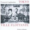 Vient de paraître > François Laplantine : Tokyo ville flottante