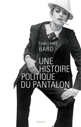 Vient de paraître >Christine Bard : Une histoire politique du pantalon