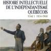 Vient de paraître >Histoire intellectuelle de l'indépendantisme québécois; Tome I : 1834-1968