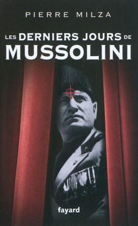 Vient de paraître >Pierre Milza : Les derniers jours de Mussolini