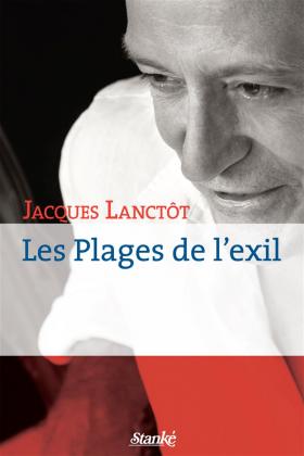 Vient de paraître > Jacques Lanctôt : Les plages de l'exil