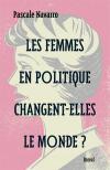 Vient de paraître >Pascale Navarro : Les femmes en politique changent-elles le monde?