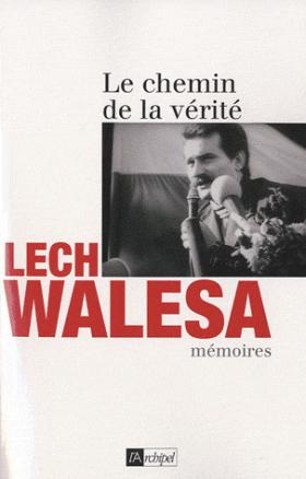 Vient de paraître> Lech Walesa : Le chemin de la vérité