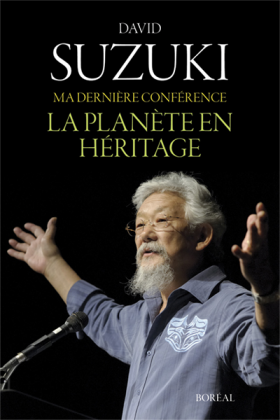 Vient de paraître > David Suzuki : Ma dernière conférence : La planète en héritage