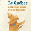 Vient de paraître >Jocelyn Létourneau : Le Québec entre son passé et ses passages