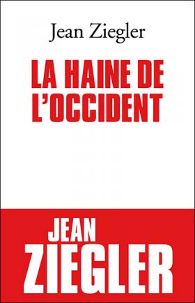 Vient de paraître > Jean Ziegler : La haine de l'Occident