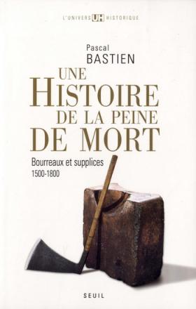 Vient de paraître >Pascal Bastien : Une histoire de la peine de mort