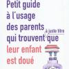 Vient de paraître > Béatrice Millêtre : Petit guide à l'usage des parents qui trouvent que leur enfant est doué