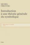 Vient de paraître >Michel Freitag : Introduction à une théorie générale du symbolique