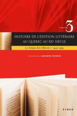 Vient de paraître > Jacques Michon : Histoire de l'édition littéraire au Québec au XXe siècle
