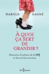 Vient de paraître > Harold Gagné : À quoi ça sert de grandir?