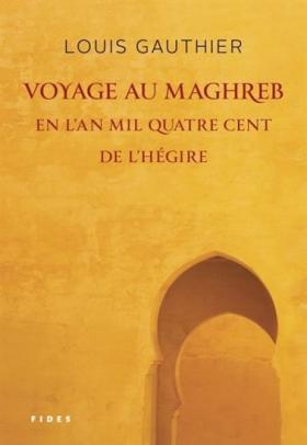 Vient de paraître > Louis Gauthier : Voyage au Maghreb en l'an mil quatre cent de l'Hégire
