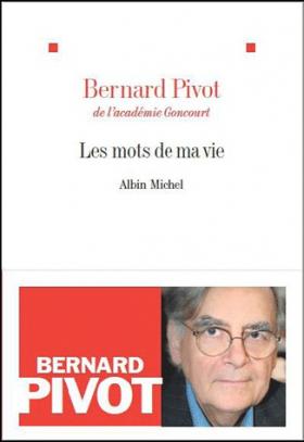 Vient de paraître > Bernard Pivot : Les mots de ma vie