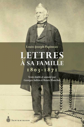 Vient de paraître >Louis-Joseph Papineau : Lettres à sa famille 1803-1871