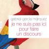 Vient de paraître > Gabriel Garcia Marquez : Je ne suis pas ici pour faire un discours