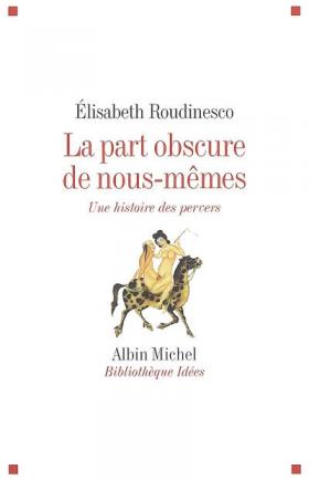 Élisabeth Roudinesco : La part obscure de nous-mêmes