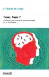 Vient de paraître > J.-Claude St-Onge : Tous fous? L'influence de l'industrie pharmaceutique sur la psychiatrie