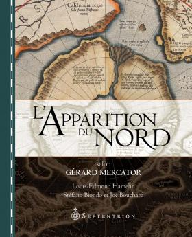 Vient de paraître > Louis-Edmond Hamelin, Stéfano Biondo et Joë Bouchard : L'apparition du Nord selon Gérard Mercator