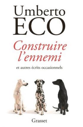 Vient de paraître > Umberto Eco : Construire l'ennemi