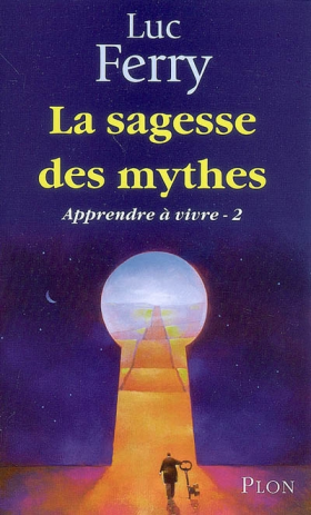 Luc Ferry : La sagesse des mythes