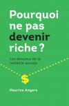 Vient de paraître > Maurice Angers : Pourquoi ne pas devenir riche?
