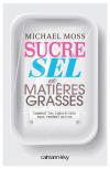 Vient de paraître > Michael Moss : Sucre, sel et matières grasses