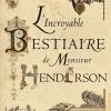 Vient de paraître >Caspar Henderson : L'incroyable bestiaire de Monsieur Henderson