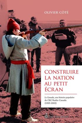 Vient de paraître > Olivier Côté : Construire la nation au petit écran