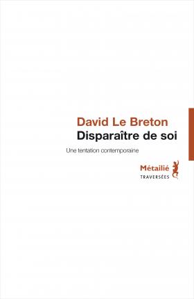Vient de paraître > David Le Breton : Disparaître de soi; Une tentation contemporaine