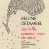 Vient de paraître > Régine Detambel : Les livres prennent soin de nous