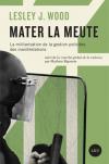 Vient de paraître > Lesley J. Wood : Mater la meute. La militarisation de la gestion policière des manifestations