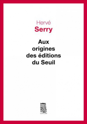 Vient de paraître > Hervé Serry : Aux origines des éditions du Seuil