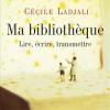 Cécile Ladjali : Ma bibliothèque; Lire, écrire, transmettre
