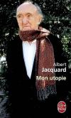 Albert Jacquart : Mon utopie
