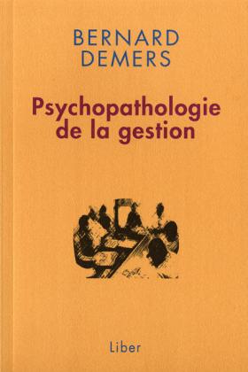 Bernard Demers : Psychopathologies de la gestion