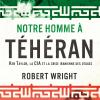 Vient de paraître > Robert Wright : Notre homme à Téhéran