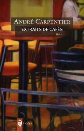 Vient de paraître > André Carpentier : Extraits de cafés