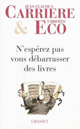 Vient de paraître > Jean-claude Carrière et Umberto Eco : N'espérez pas vous débarrasser des livres