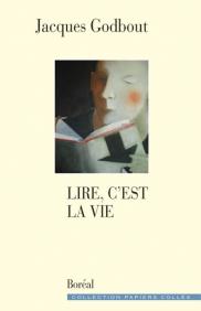 Vient de paraître > Jacques Godbout : Lire, c'est la vie