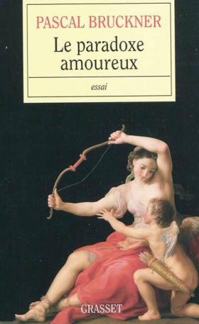 Pascal Bruckner : Le paradoxe amoureux
