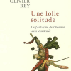Olivier Rey : Une folle solitude