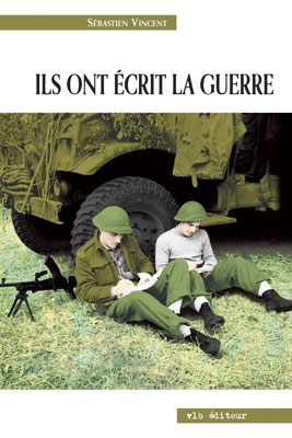 Sébastien Vincent : Ils ont écrit la guerre