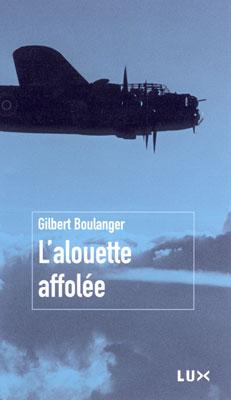 Vient de paraître >Gilbert Boulanger : L'Alouette affolée